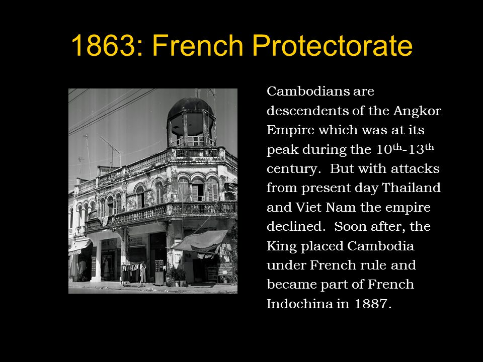 1863: French Protectorate Cambodians are descendents of the Angkor
