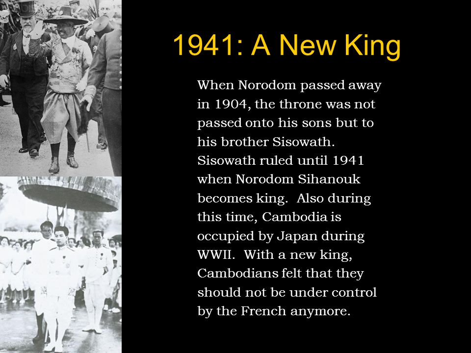 1941: A New King When Norodom passed away in 1904, the throne was not