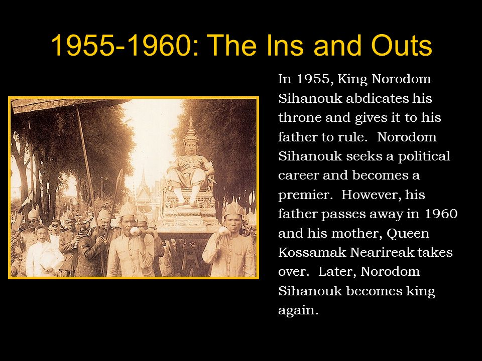 1955-1960: The Ins and Outs In 1955, King Norodom
