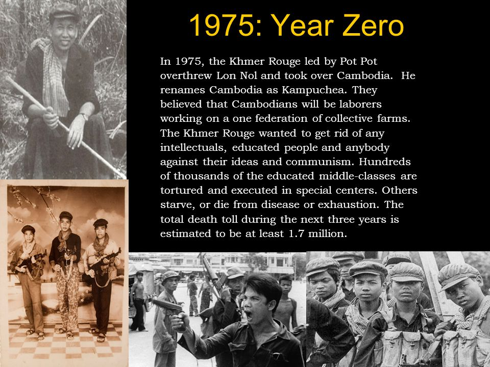 1975: Year Zero In 1975, the Khmer Rouge led by Pot Pot