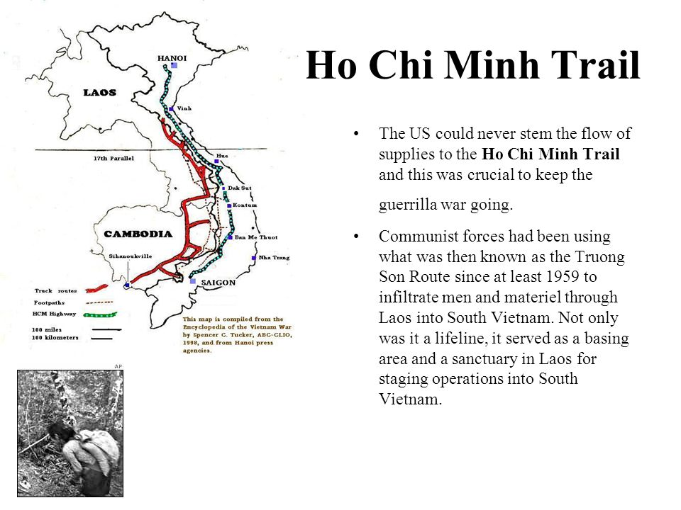 Ho Chi Minh Trail The US could never stem the flow of supplies to the Ho Chi Minh Trail and this was crucial to keep the guerrilla war going.