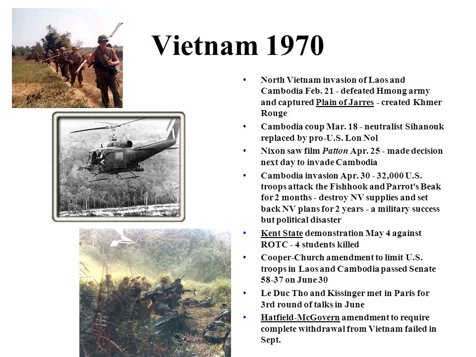 Vietnam 1970 North Vietnam invasion of Laos and Cambodia Feb. 21 - defeated Hmong army and captured Plain of Jarres - created Khmer Rouge.