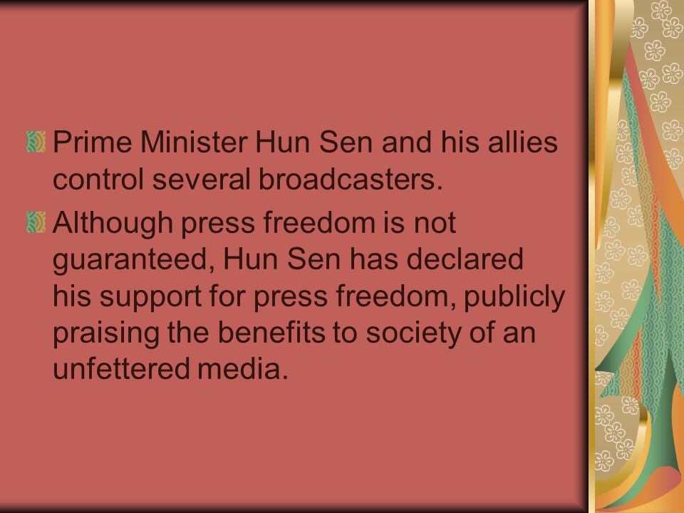 Prime Minister Hun Sen and his allies control several broadcasters.