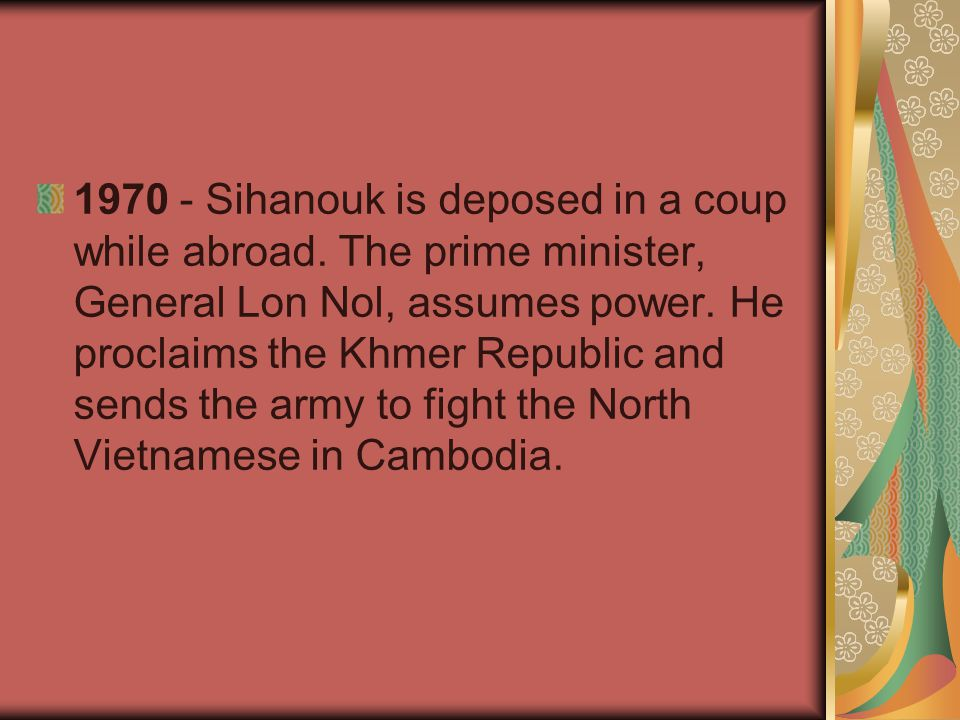 1970 - Sihanouk is deposed in a coup while abroad