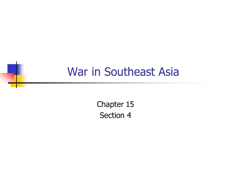 War in Southeast Asia Chapter 15 Section 4