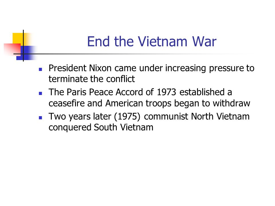 End the Vietnam War President Nixon came under increasing pressure to terminate the conflict.