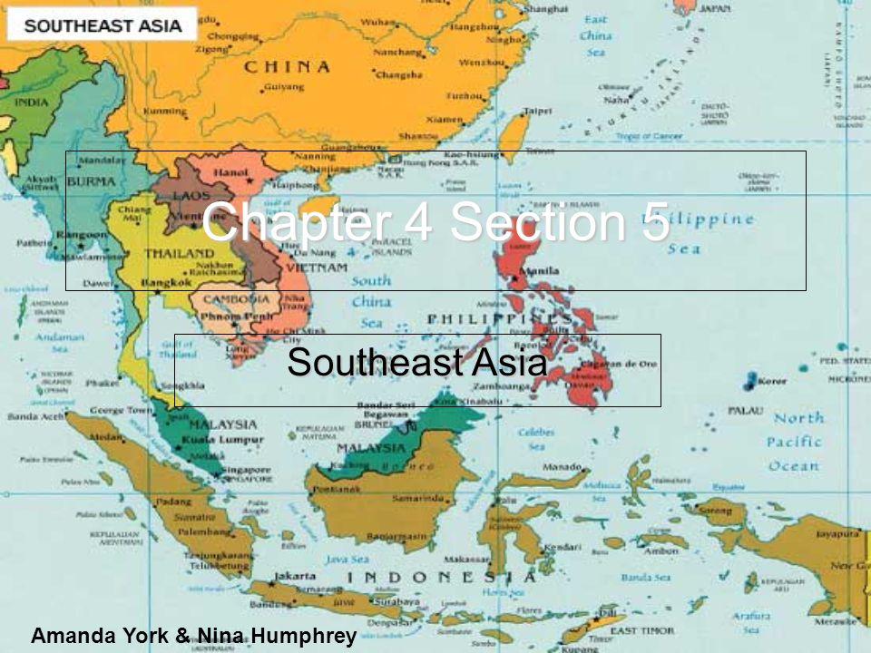 Chapter 4 Section 5 Southeast Asia Amanda York & Nina Humphrey