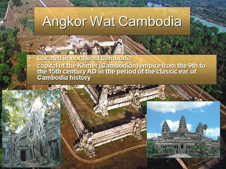 Angkor Wat Cambodia Located in northeast Cambodia