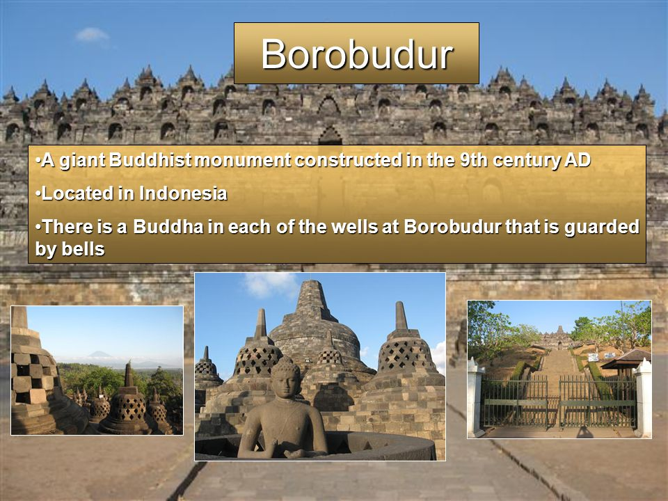 Borobudur A giant Buddhist monument constructed in the 9th century AD