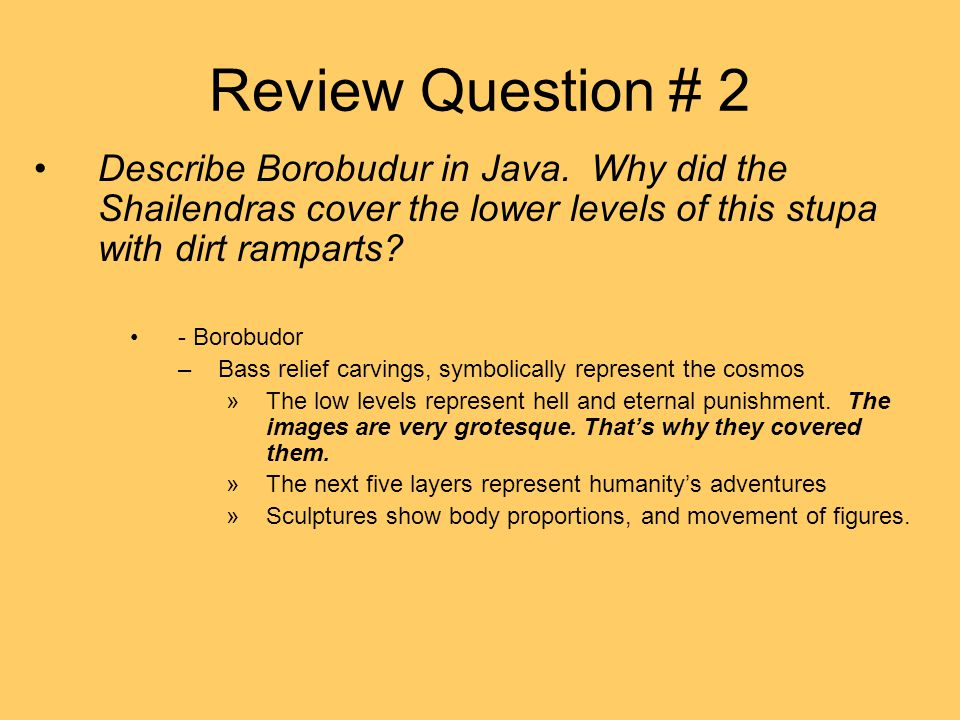 Review Question # 2 Describe Borobudur in Java. Why did the Shailendras cover the lower levels of this stupa with dirt ramparts