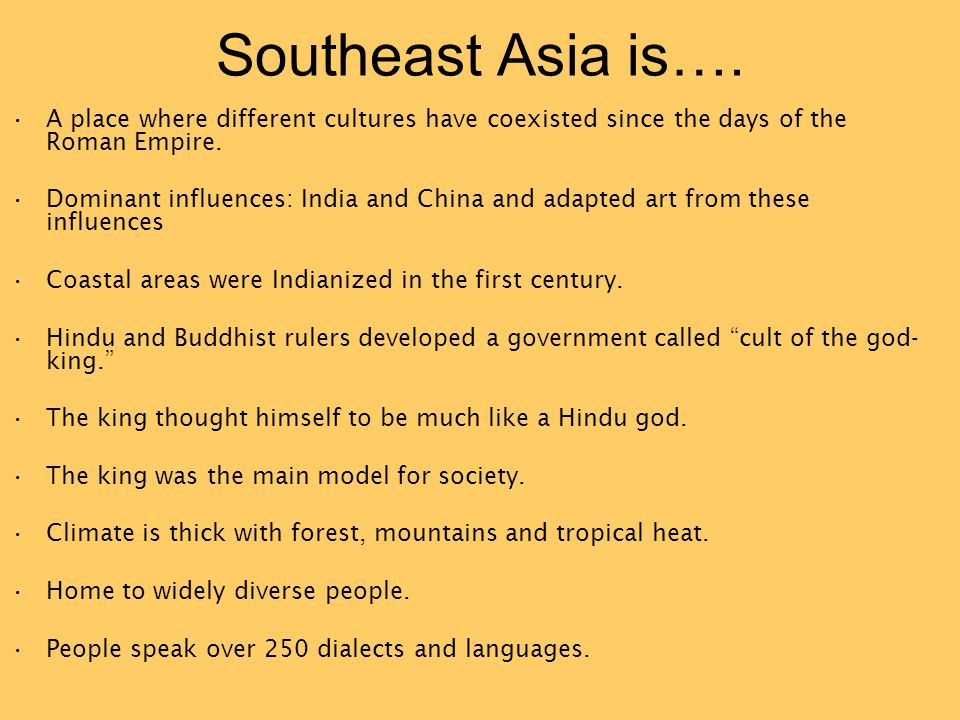 Southeast Asia is…. A place where different cultures have coexisted since the days of the Roman Empire.