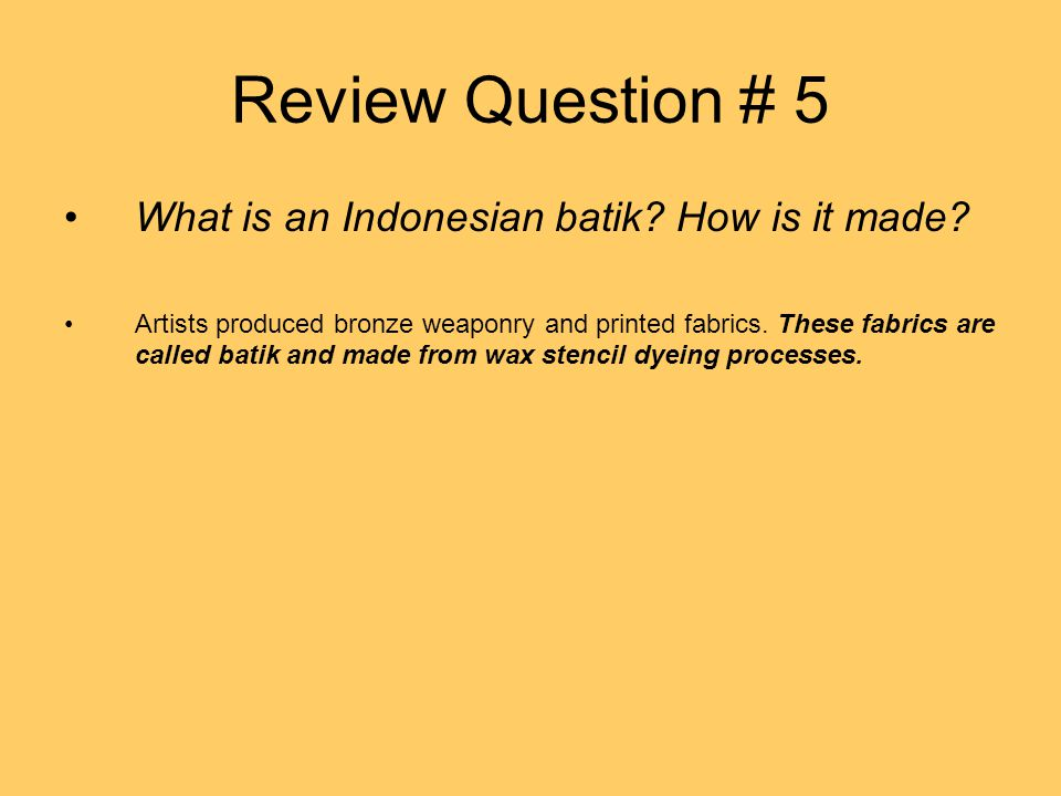 Review Question # 5 What is an Indonesian batik How is it made