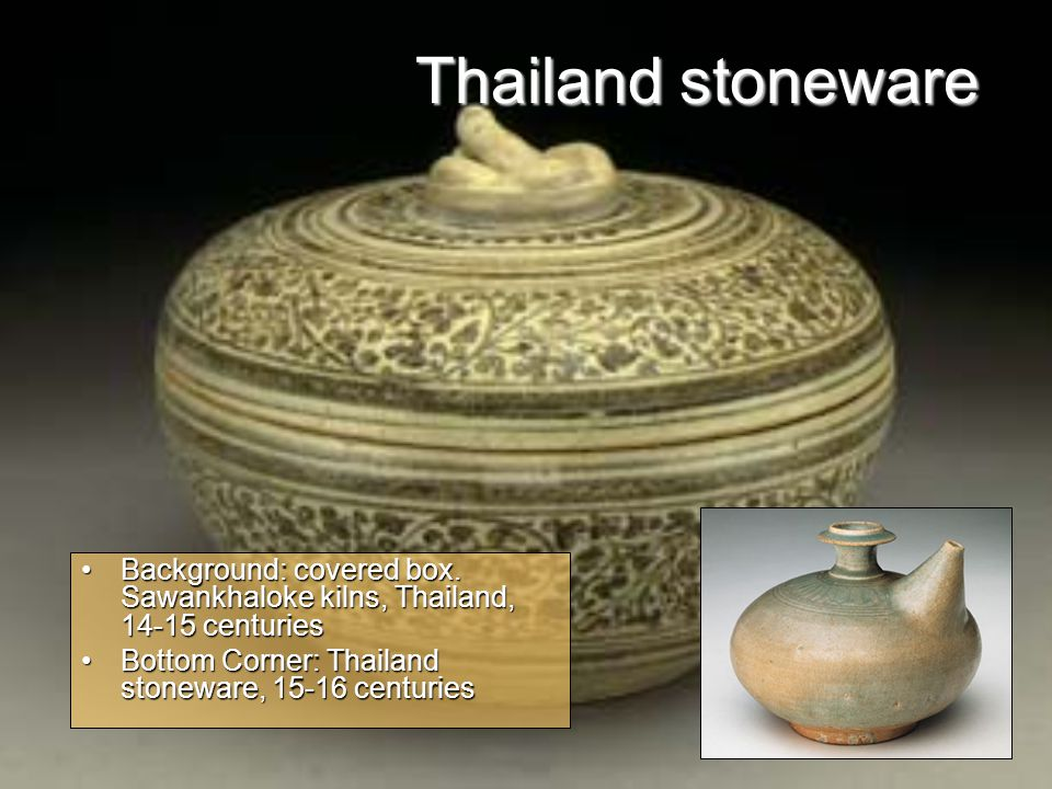 Thailand stoneware Background: covered box. Sawankhaloke kilns, Thailand, 14-15 centuries.