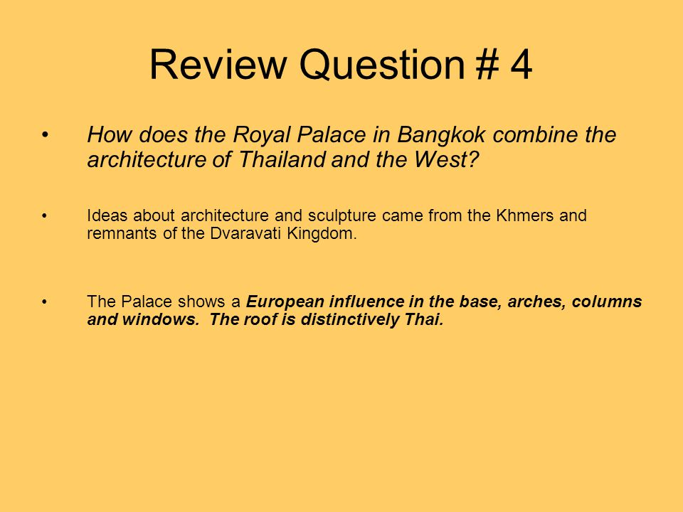 Review Question # 4 How does the Royal Palace in Bangkok combine the architecture of Thailand and the West