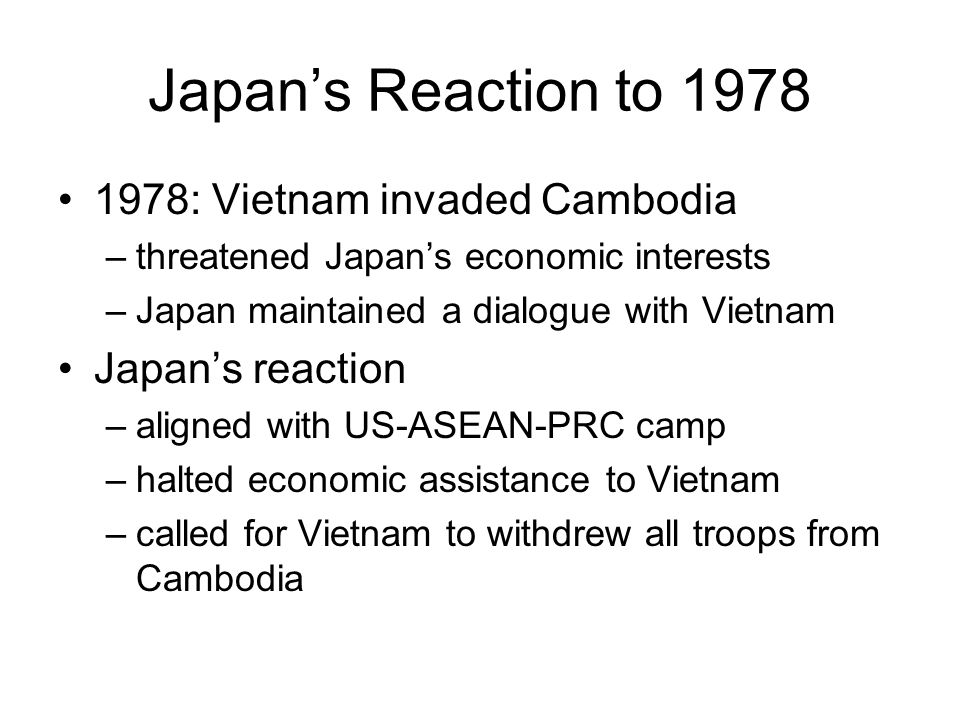 Japan's Reaction to 1978 1978: Vietnam invaded Cambodia