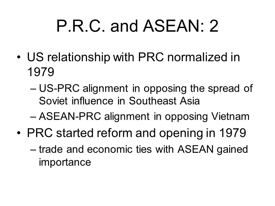 P.R.C. and ASEAN: 2 US relationship with PRC normalized in 1979