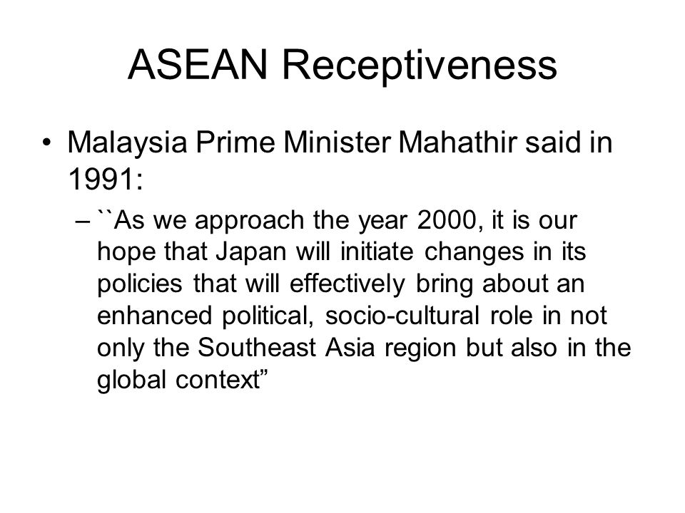 ASEAN Receptiveness Malaysia Prime Minister Mahathir said in 1991: