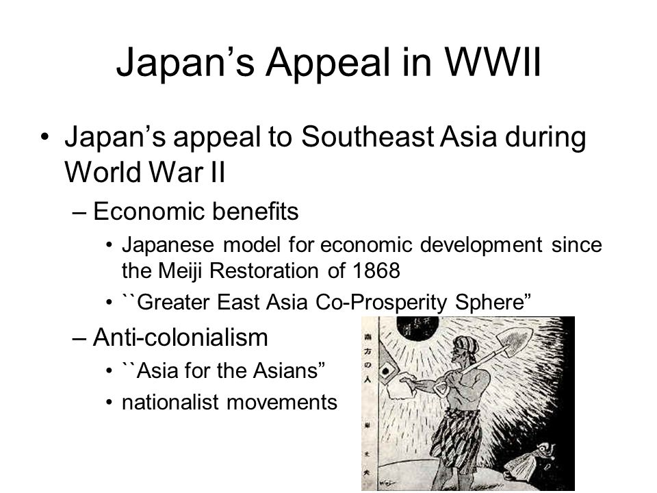 Japan's Appeal in WWII Japan's appeal to Southeast Asia during World War II. Economic benefits.