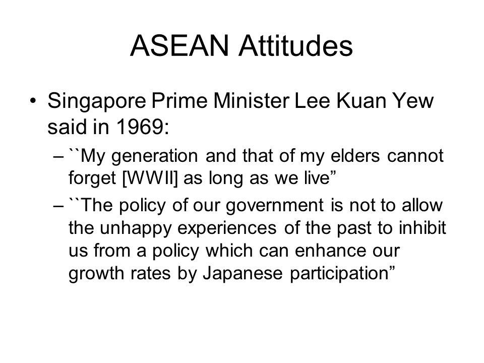 ASEAN Attitudes Singapore Prime Minister Lee Kuan Yew said in 1969: