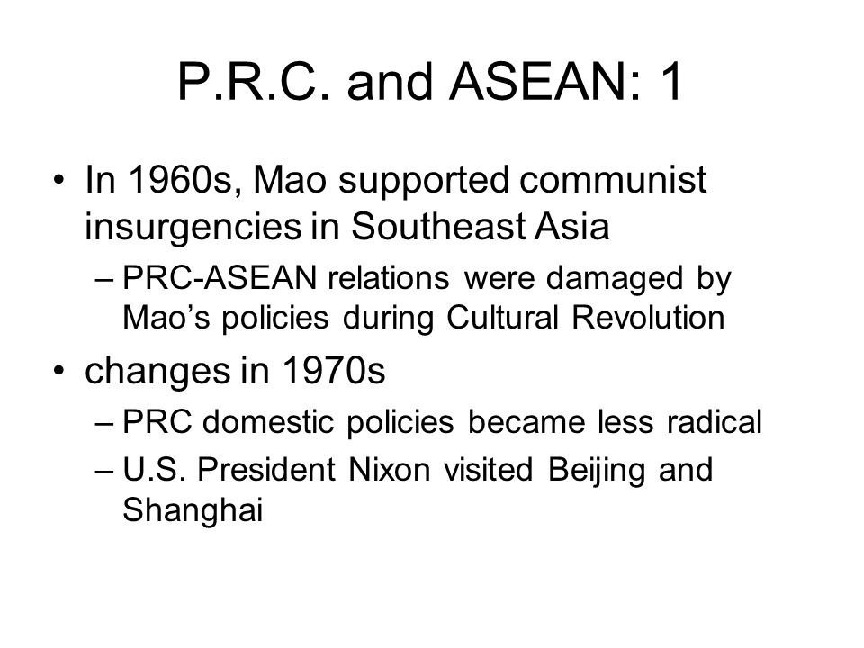 P.R.C. and ASEAN: 1 In 1960s, Mao supported communist insurgencies in Southeast Asia.