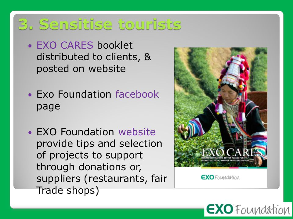 3. Sensitise tourists EXO CARES booklet distributed to clients, & posted on website. Exo Foundation facebook page.