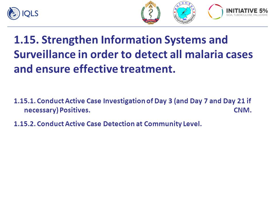 1.15. Strengthen Information Systems and Surveillance in order to detect all malaria cases and ensure effective treatment.