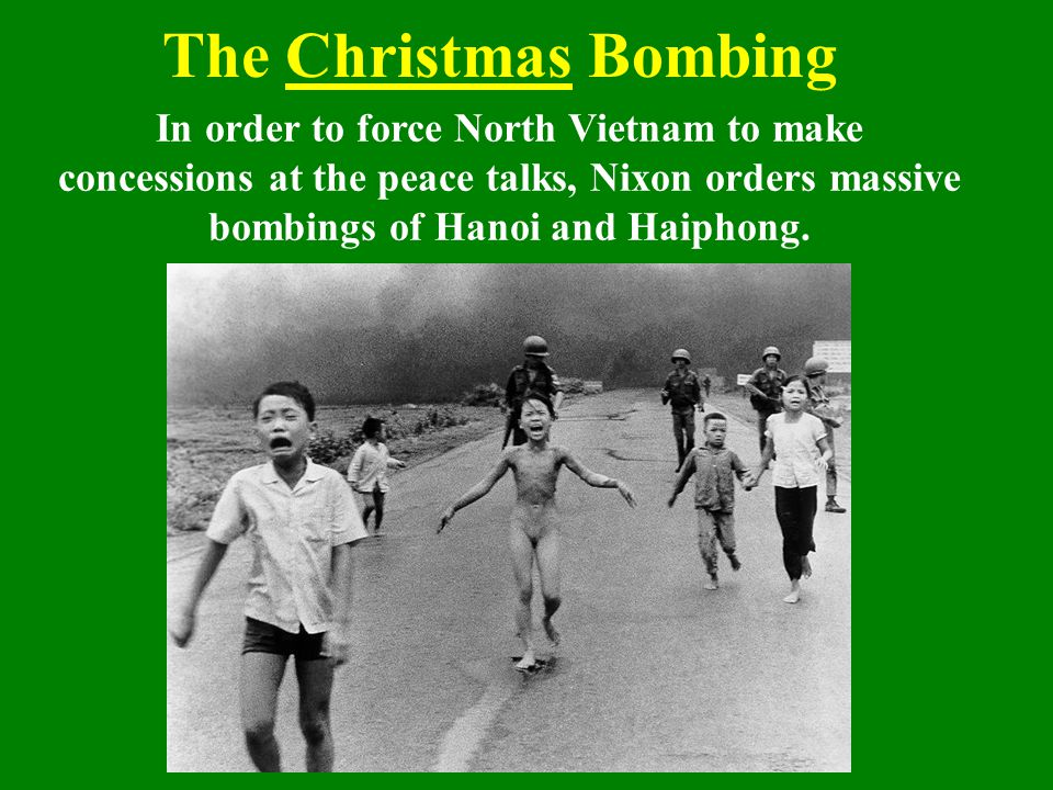 The Christmas Bombing In order to force North Vietnam to make concessions at the peace talks, Nixon orders massive bombings of Hanoi and Haiphong.