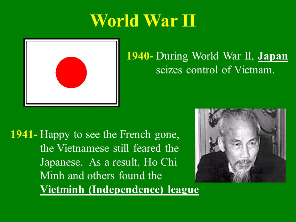World War II 1940- During World War II, Japan seizes control of Vietnam.