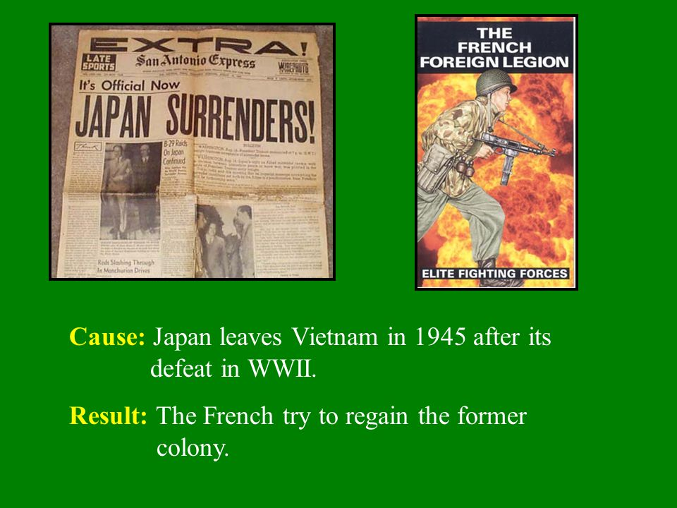 Cause: Japan leaves Vietnam in 1945 after its defeat in WWII.