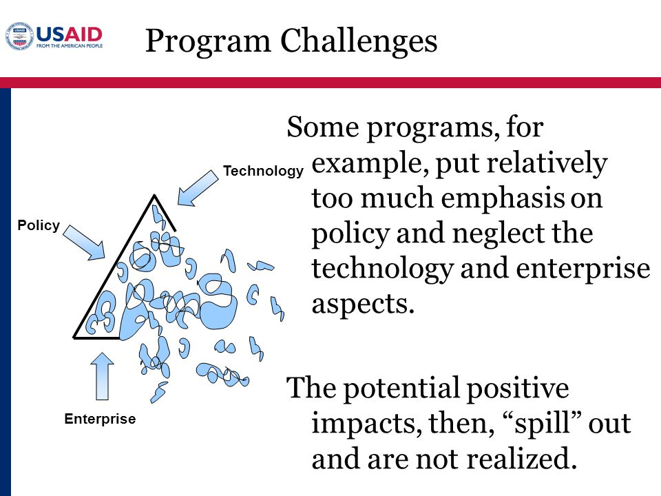 Program Challenges Some programs, for example, put relatively too much emphasis on policy and neglect the technology and enterprise aspects.