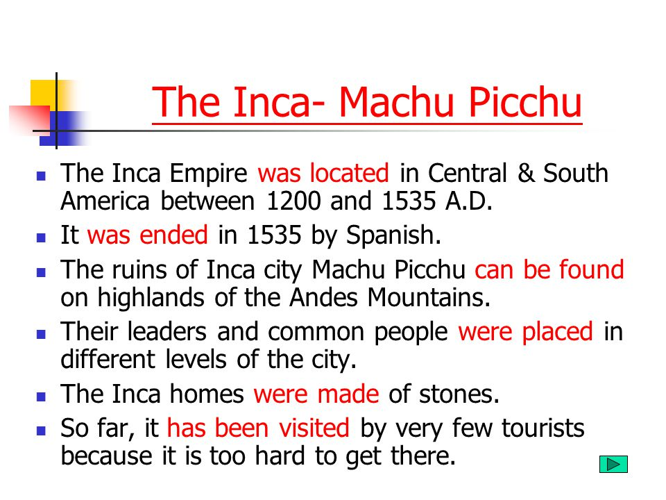 The Inca- Machu Picchu The Inca Empire was located in Central & South America between 1200 and 1535 A.D.