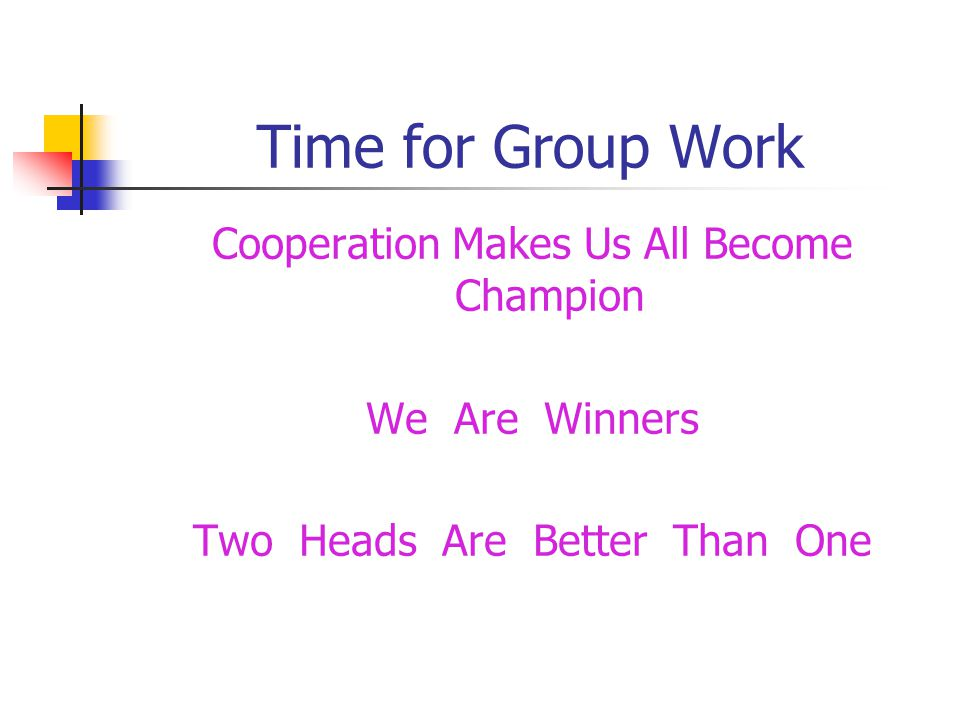 Time for Group Work Cooperation Makes Us All Become Champion