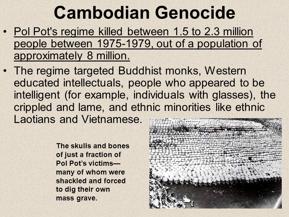 Cambodian Genocide Pol Pot s regime killed between 1.5 to 2.3 million people between 1975-1979, out of a population of approximately 8 million.