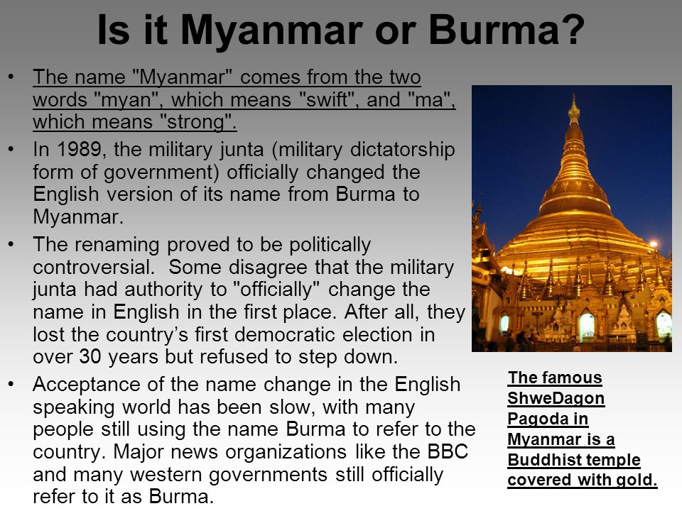 Is it Myanmar or Burma The name Myanmar comes from the two words myan , which means swift , and ma , which means strong .
