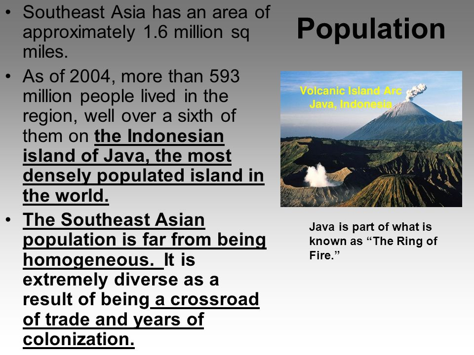 Southeast Asia has an area of approximately 1.6 million sq miles.
