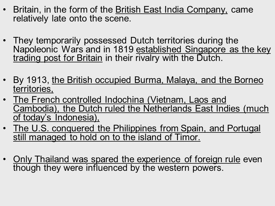 Britain, in the form of the British East India Company, came relatively late onto the scene.