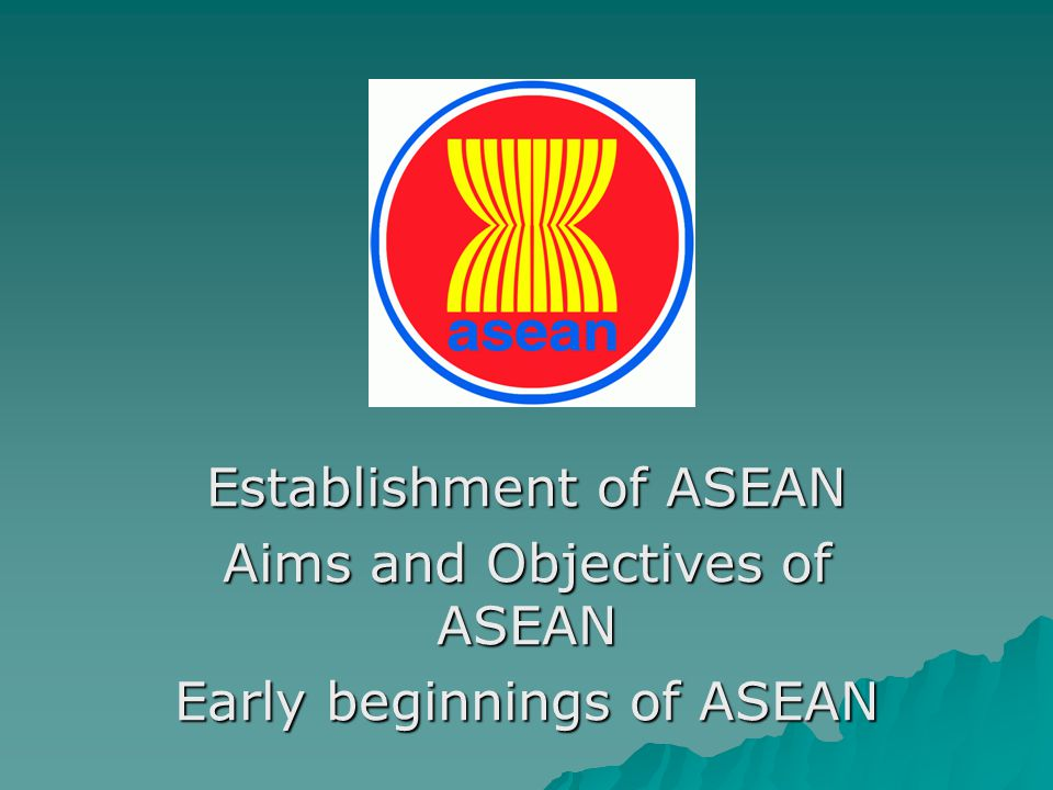 Establishment of ASEAN Aims and Objectives of ASEAN