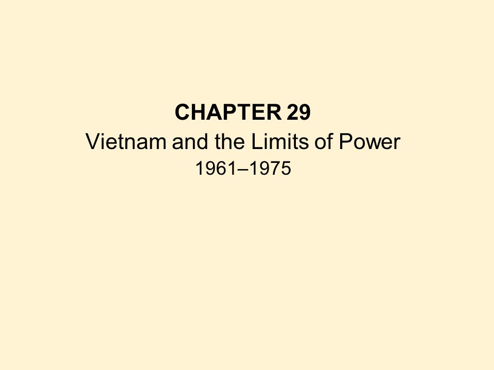CHAPTER 29 Vietnam and the Limits of Power 1961–1975