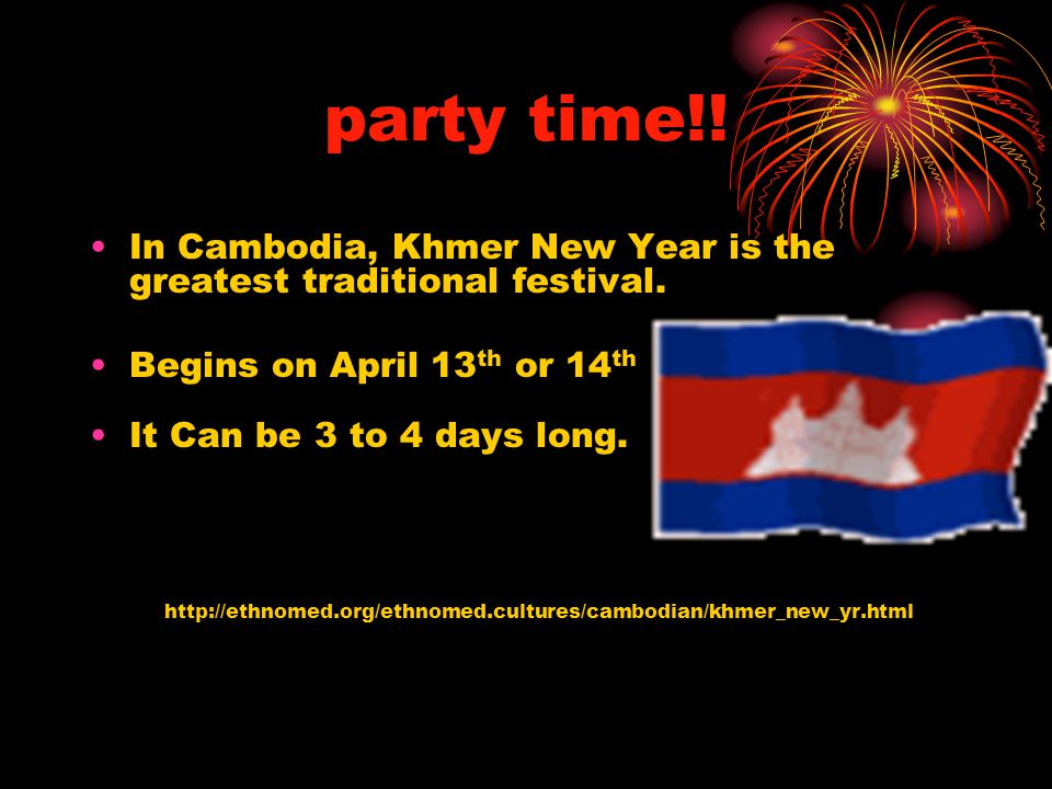 party time!! In Cambodia, Khmer New Year is the greatest traditional festival. Begins on April 13th or 14th.