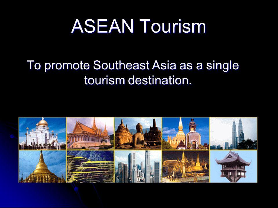 To promote Southeast Asia as a single tourism destination.