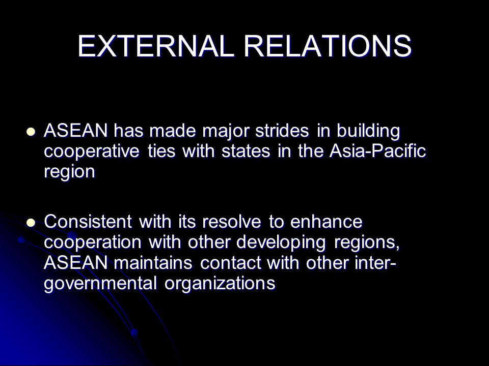 EXTERNAL RELATIONS ASEAN has made major strides in building cooperative ties with states in the Asia-Pacific region.