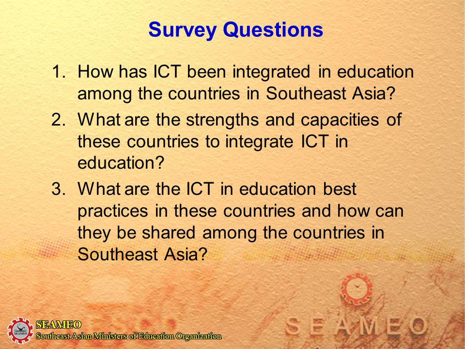 Survey Questions How has ICT been integrated in education among the countries in Southeast Asia