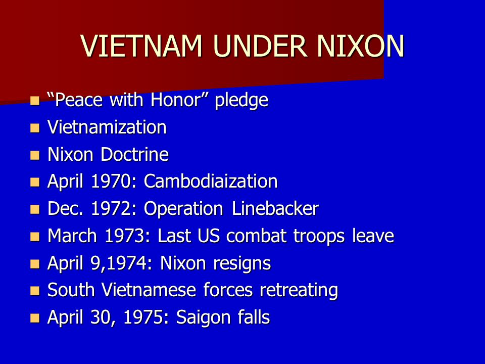 VIETNAM UNDER NIXON Peace with Honor pledge Vietnamization