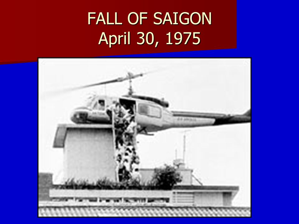 FALL OF SAIGON April 30, 1975