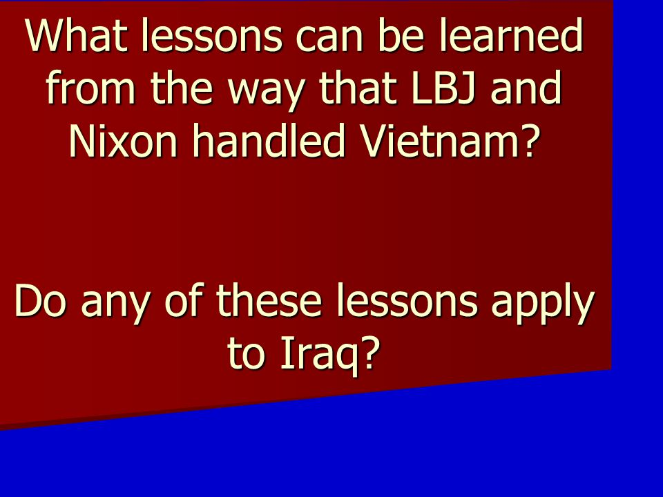 What lessons can be learned from the way that LBJ and Nixon handled Vietnam.