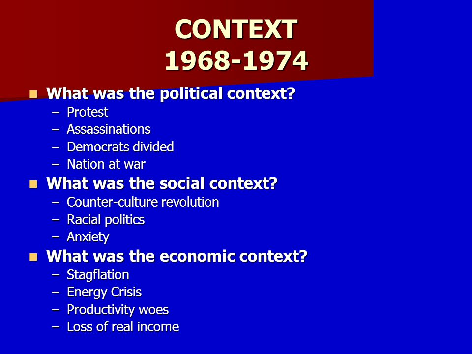 CONTEXT 1968-1974 What was the political context