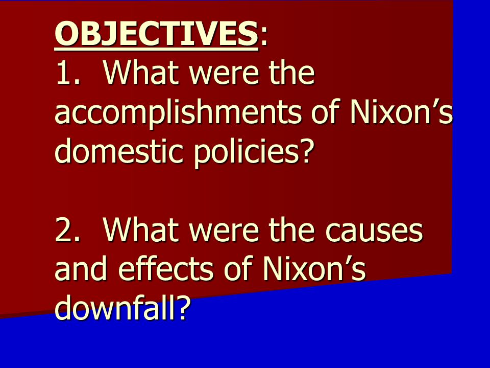 OBJECTIVES: 1. What were the accomplishments of Nixon's domestic policies.