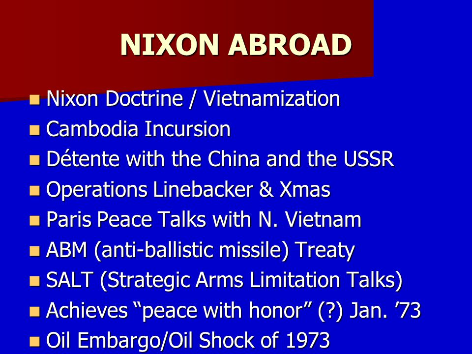 NIXON ABROAD Nixon Doctrine / Vietnamization Cambodia Incursion