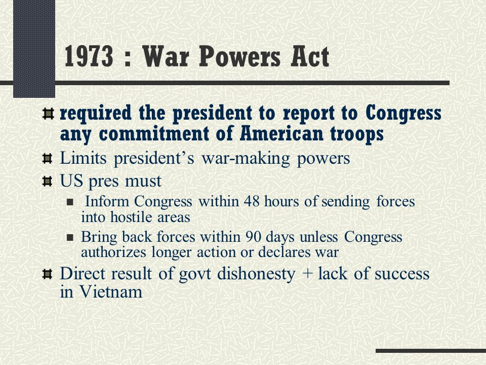1973 : War Powers Act required the president to report to Congress any commitment of American troops.