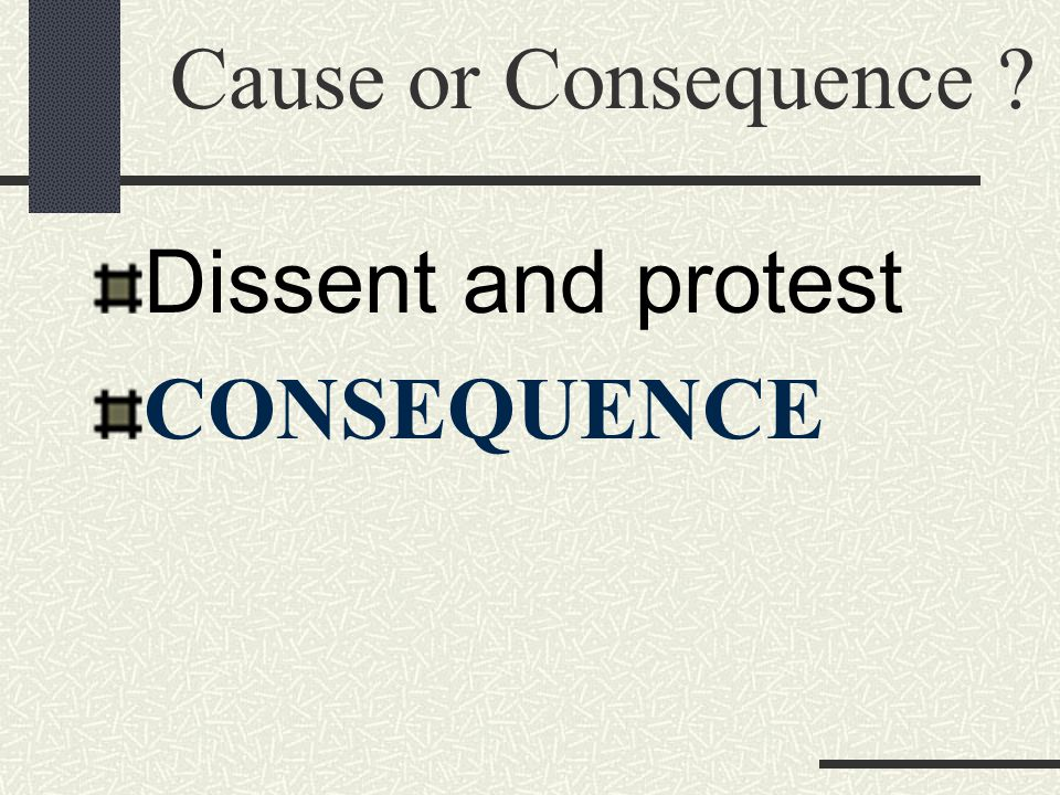 Cause or Consequence Dissent and protest CONSEQUENCE